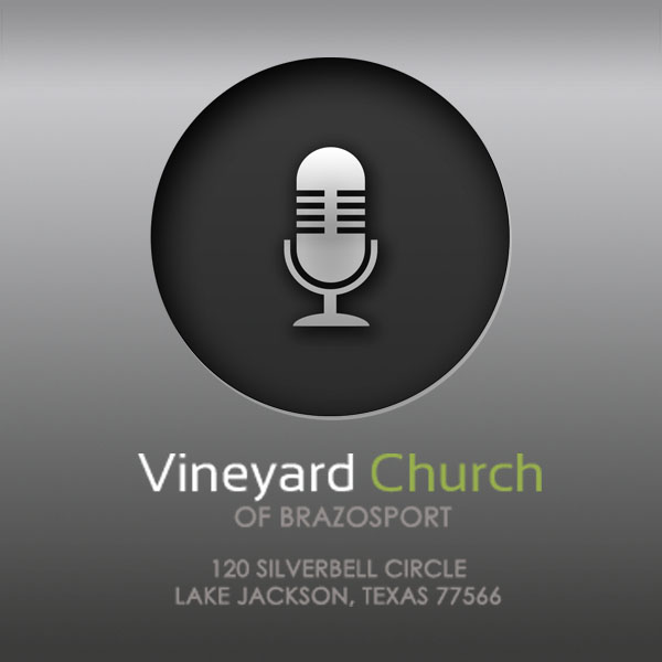 Vineyard Church Brazosport | Podcasts
